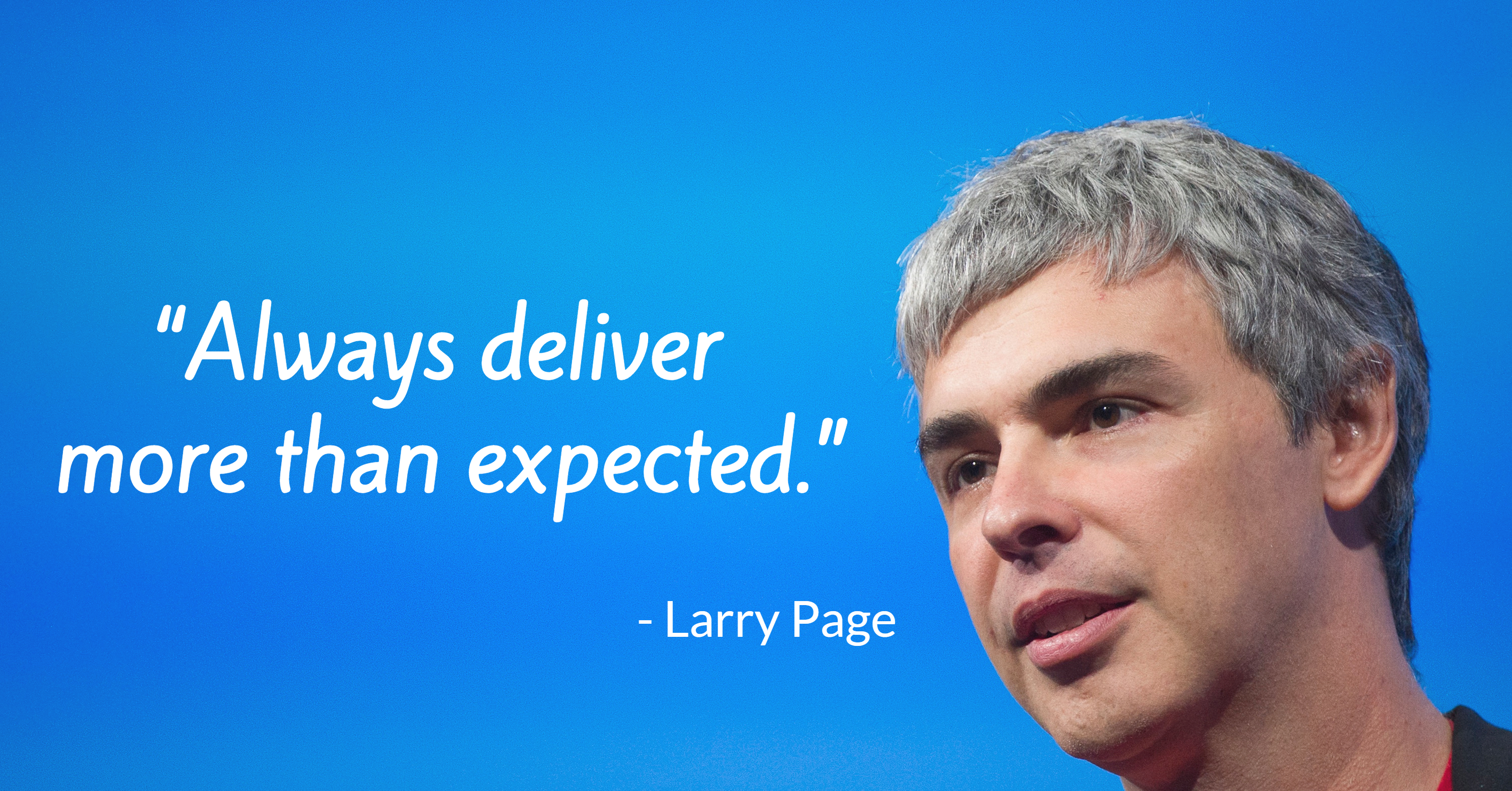 """""""Always deliver  more than expected."""" - Larry Page"""